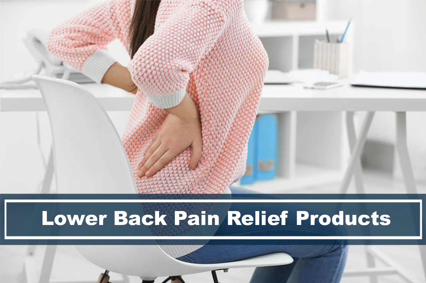 Ultimate Lower Back Pain Relief Products That Works